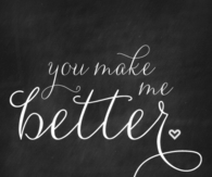 You make me better