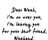 Dear week Im so over you