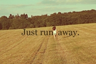 Just run away