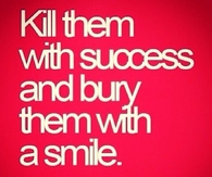 Kill them with Success
