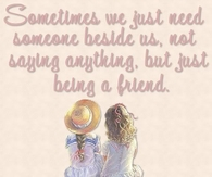 Sometimes we just need someone beside us...