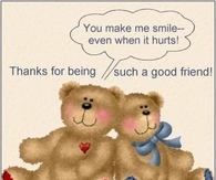 You make me smile-even when it hurts! Thanks for being such a good friend!