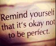 Its okay not to be perfect