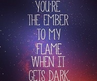 Ember to my flame