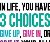 In life you have 3 choices
