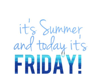 Its summer and today its friday
