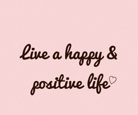 Live a happy and positive life