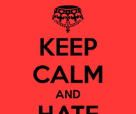 Keep calm and hate people