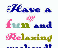 Have a fun and relaxing weekend
