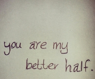You are my better half