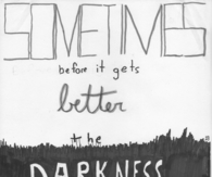 Sometimes before it gets better, the darkness gets bigger