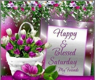 Happy & Blessed Saturday My Friends