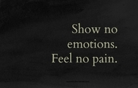Show no emotions, feel no pain