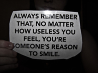 You're someones reason to smile