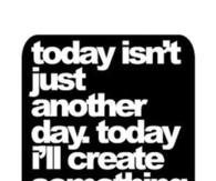 Today ill create something beautiful