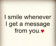 I smile when I get a message from you
