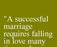 A successful Marriage requires falling in love many times....