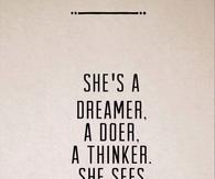 She's a Dreamer, a Doer, a Thinker....