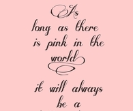 As long as there is pink in the world, it will always be a better place