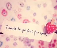 I could be perfect for you