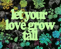 Let your love grow tall
