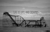 Life is ups and downs