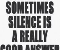 Silence Is A Really Good Answer