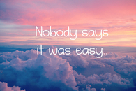 Nobody says it was easy