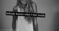 Nobody knows what I feel inside