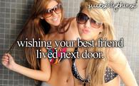 Wishing your best friend lived next door