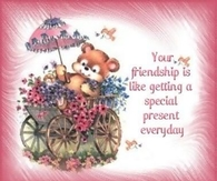 Your friendship is like getting a special present everyday