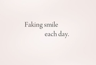 Faking smile each day