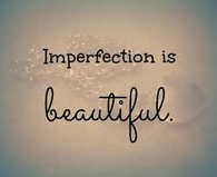 Imperfection is beautiful