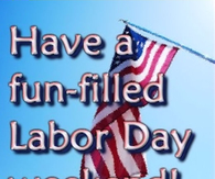 Have a fun filled labor day weekend