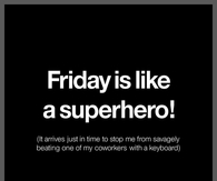 Friday is like a superhero