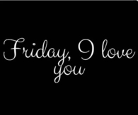 Friday, I love you