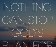 Nothing can stop Gods plan for your life