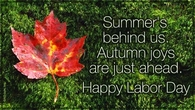 Summer is behind us, Autumn joys are just ahead.  Happy Labor Day