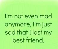 Sad that I lost my best friend