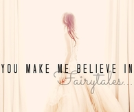 You Make Me Believe in Fairytales