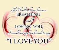 If I had to choose between breathing and loving you...