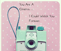 You are a cinema...I could watch you forever