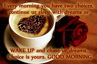 Every morning you have two choices....