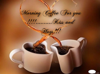 Morning Coffee for You - Kiss & Hugs