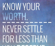 Know your worth, never settle