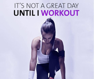 Its not a great day until I workout