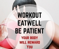 Workout, eat well, be patient