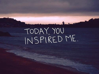 Today you inspired me