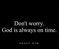 God is always on time, trust him