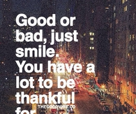 You have alot to be thankful for